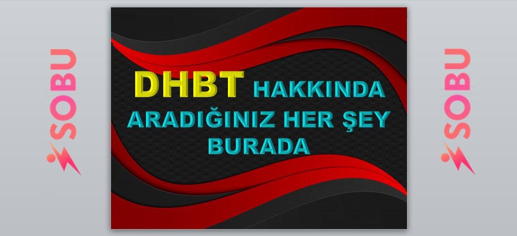 DHBT hakkında aradığınız her şey BURADA